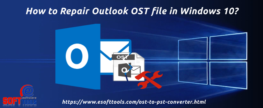 How to Repair Outlook OST file in Windows 10?