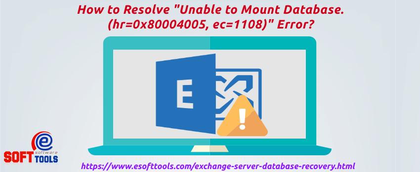 Unable to Mount Database (hr=0x80004005, ec=1108)