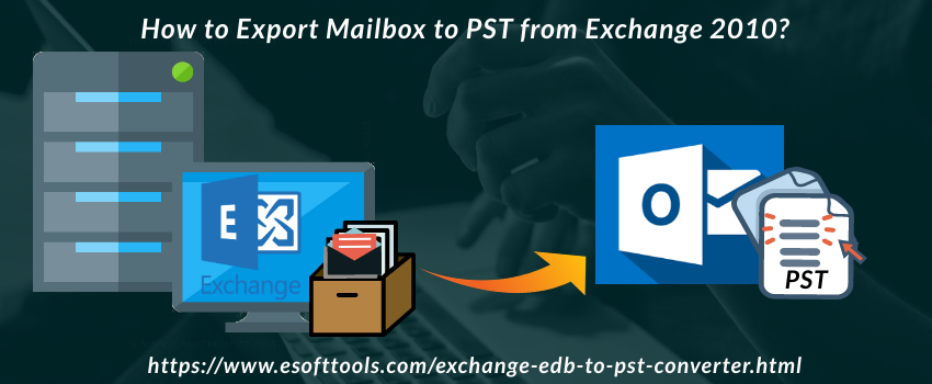 How to Export Mailbox to PST from Exchange 2010