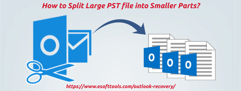 How to Split Large PST file into Smaller Parts