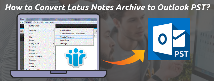 How to Convert Lotus Notes Archive to Outlook PST
