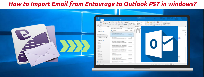 How to Import Email from Entourage to Outlook PST in windows