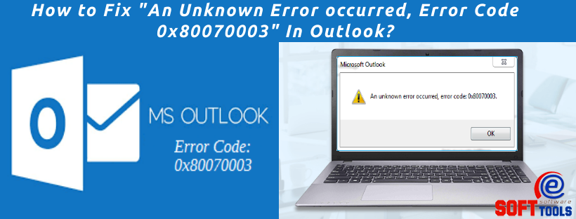 How to Fix An Unknown Error occurred, Error Code 0x80070003In Outlook