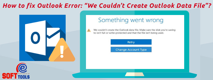 "How to fix Outlook Error: ""We Couldn't Create Outlook Data File""?"