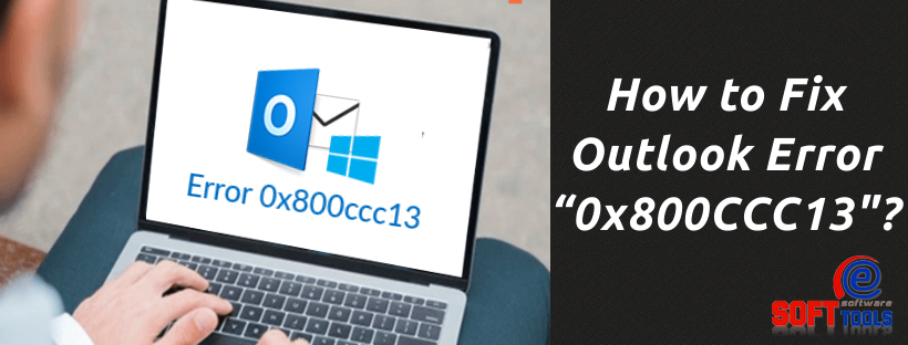 """How to Fix Outlook Error """"0x800CCC13"""