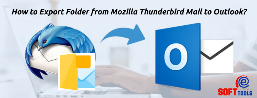 How to Export Folder from Mozilla Thunderbird Mail to Outlook?