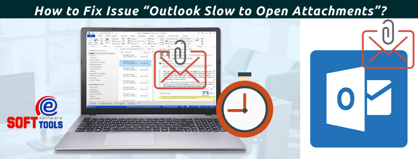 """How to Fix Issue """"Outlook Slow to Open Attachments"""""""