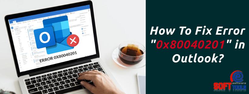 How To Fix Error 0x80040201 in Outlook