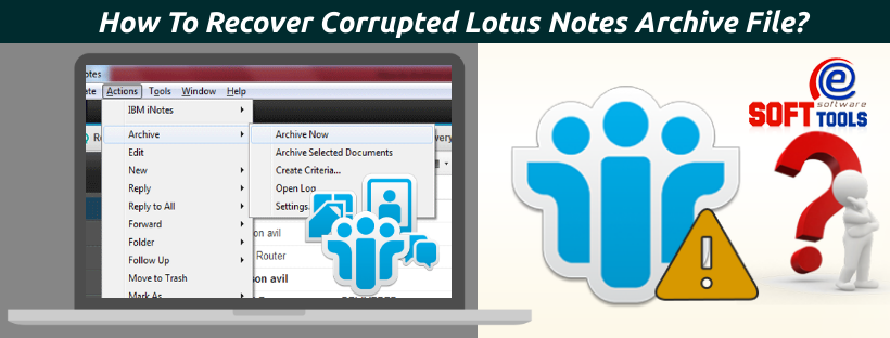 How To Recover Corrupted Lotus Notes Archive File