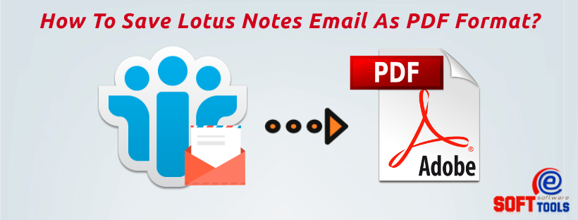 How To Save Lotus Notes Email As PDF Format