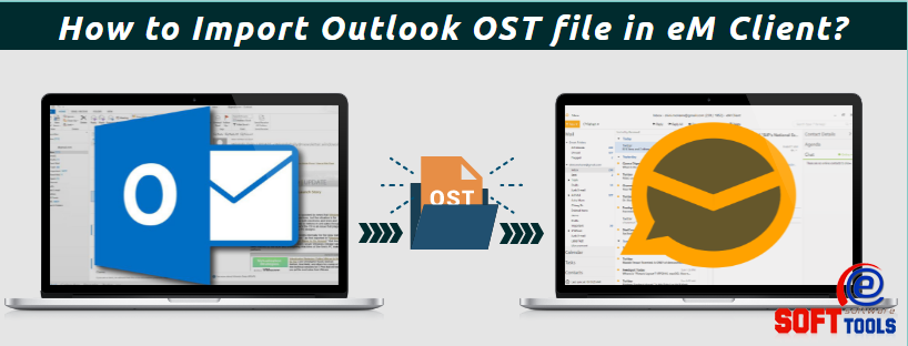 how-to-import-outlook-ost-file-in-em-client